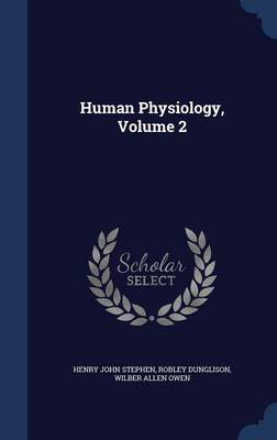 Human Physiology, Volume 2 by Henry John Stephen, Robley Dunglison, Wilber Allen Owen