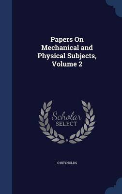Papers on Mechanical and Physical Subjects, Volume 2 by O Reynolds