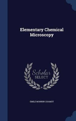 Elementary Chemical Microscopy by Emile Monnin Chamot