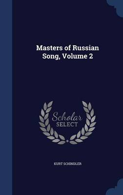 Masters of Russian Song, Volume 2 by Kurt Schindler