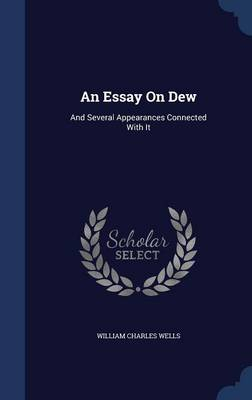 An Essay on Dew And Several Appearances Connected with It by William Charles Wells