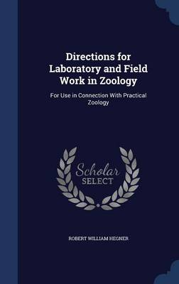 Directions for Laboratory and Field Work in Zoology For Use in Connection with Practical Zoology by Robert William Hegner
