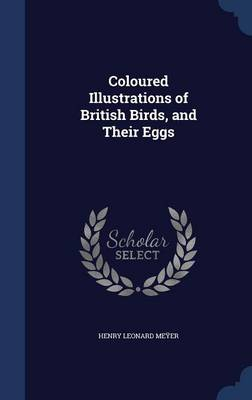 Coloured Illustrations of British Birds, and Their Eggs by Henry Leonard Meyer