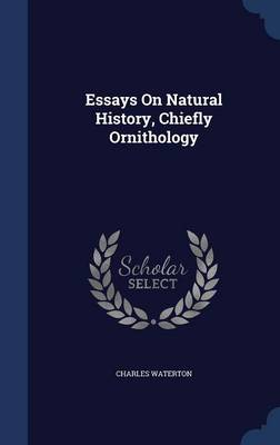 Essays on Natural History, Chiefly Ornithology by Charles Waterton