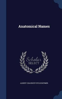 Anatomical Names by Albert Chauncey Eycleshymer