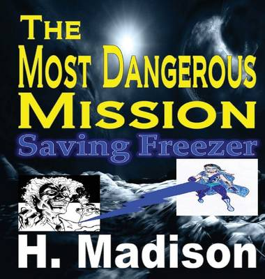 The Most Dangerous Mission Saving Freezer by H Madison