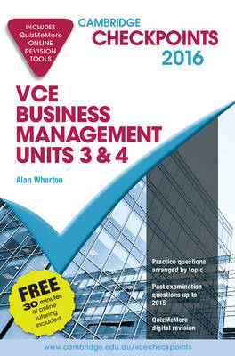 Cambridge Checkpoints VCE Business Management Units 3 and 4 2016 and Quiz Me More by Alan Wharton