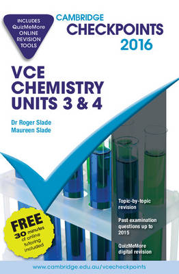 Cambridge Checkpoints VCE Chemistry Units 3 and 4 2016 and Quiz Me More by Roger Slade, Maureen Slade