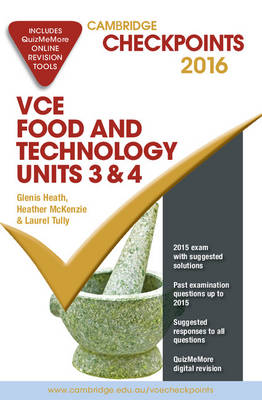 Cambridge Checkpoints VCE Food Technology Units 3 and 4 2016 and Quiz Me More by Glenis Heath, Heather McKenzie, Laurel Tully