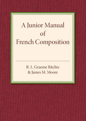A Junior Manual of French Composition by R. L. Graeme Ritchie, James M. Moore