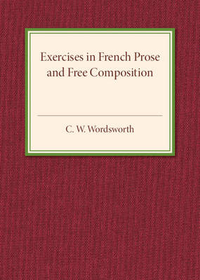 Exercises in French Prose and Free Composition by C.W. Wordsworth