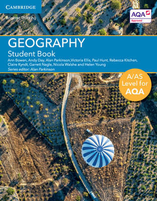 A/AS Level Geography for AQA Student Book by Ann Bowen, Andy Day, Victoria Ellis, Paul Hunt