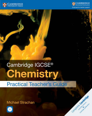 Cambridge IGCSE (R) Chemistry Practical Teacher's Guide with CD-ROM by Michael Strachan