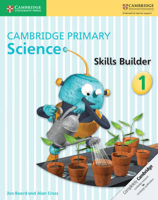 Cambridge Primary Science Skills Builder 1 by Jon Board, Alan Cross