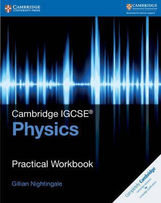 Cambridge IGCSE (R) Physics Practical Workbook by Gillian Nightingale