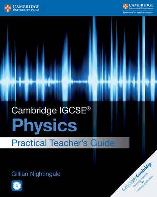 Cambridge IGCSE (R) Physics Practical Teacher's Guide with CD-ROM by Gillian Nightingale