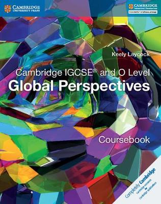 Cambridge IGCSE (R) and O Level Global Perspectives Coursebook by Keely Laycock