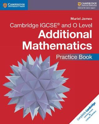 Cambridge IGCSE (R) and O Level Additional Mathematics Practice Book by Muriel James