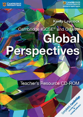 Cambridge IGCSE (R) and O Level Global Perspectives Teacher's Resource CD-ROM by Keely Laycock