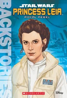 Princess Leia: Royal Rebel by Scholastic
