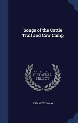 Songs of the Cattle Trail and Cow Camp by John Avery Lomax