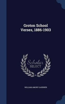 Groton School Verses, 1886-1903 by William Amory Gardner