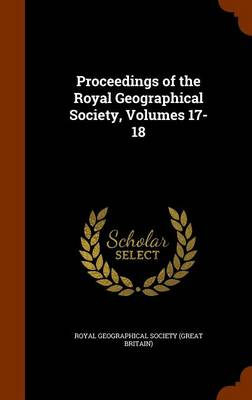 Proceedings of the Royal Geographical Society, Volumes 17-18 by Great Britain Royal Numismatic Society