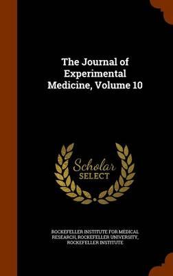 The Journal of Experimental Medicine, Volume 10 by Rockefeller Institute for Medical Resear, Rockefeller University