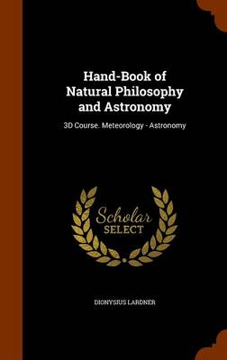 Hand-Book of Natural Philosophy and Astronomy 3D Course. Meteorology - Astronomy by Dionysius Lardner