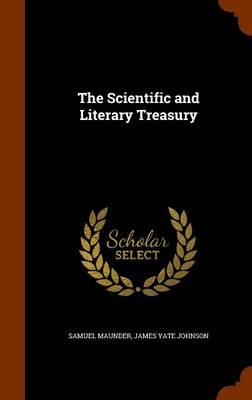 The Scientific and Literary Treasury by Samuel Maunder, James Yate Johnson