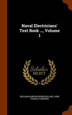 Naval Electricians' Text Book ..., Volume 1 by William Hannum Grubb Bullard, John Thomas Tompkins