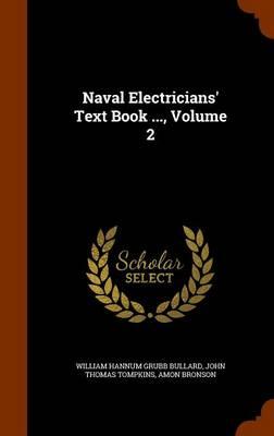 Naval Electricians' Text Book ..., Volume 2 by William Hannum Grubb Bullard, John Thomas Tompkins, Amon Bronson