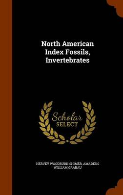 North American Index Fossils, Invertebrates by Hervey Woodburn Shimer, Amadeus William Grabau