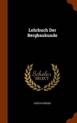 Lehrbuch Der Bergbaukunde by Gustav Kohler
