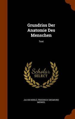 Grundriss Der Anatomie Des Menschen Text by Jacob Henle, Friedrich Siegmund Merkel