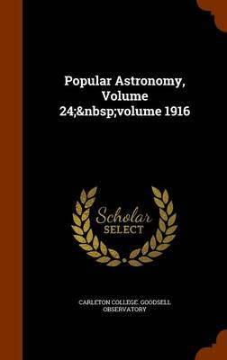 Popular Astronomy, Volume 24; Volume 1916 by Carleton College Goodsell Observatory