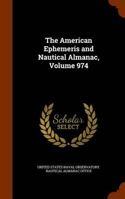 The American Ephemeris and Nautical Almanac, Volume 974 by United States Naval Observatory Nautica
