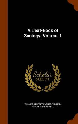A Text-Book of Zoology, Volume 1 by Thomas Jeffery Parker, William Aitcheson Haswell