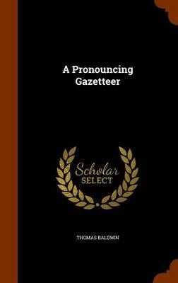 A Pronouncing Gazetteer by Professor of Philosophy Thomas (University of York, UK University of York University of York University of York Univer Baldwin