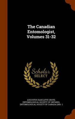The Canadian Entomologist, Volumes 31-32 by Augustus Radcliffe Grote, Entomological Society of Ontario