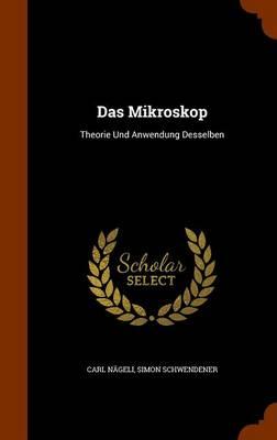 Das Mikroskop Theorie Und Anwendung Desselben by Carl Nageli, Simon Schwendener
