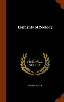 Elements of Zoology by Professor of the Archaeology of the Roman Empire Andrew (University of Oxford) Wilson