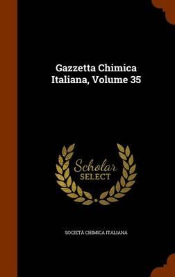 Gazzetta Chimica Italiana, Volume 35 by Societa Chimica Italiana