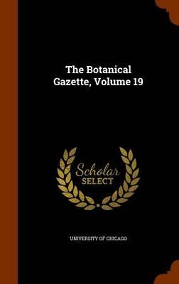 The Botanical Gazette, Volume 19 by University of Chicago