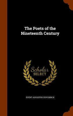 The Poets of the Nineteenth Century by Evert Augustus Duyckinck