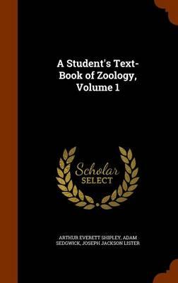 A Student's Text-Book of Zoology, Volume 1 by Arthur Everett Shipley, Adam Sedgwick, Joseph Jackson Lister