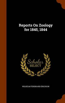Reports on Zoology for 1845, 1844 by Wilhelm Ferdinand Erichson