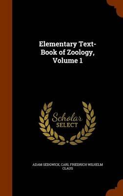Elementary Text-Book of Zoology, Volume 1 by Adam Sedgwick, Carl Friedrich Wilhelm Claus