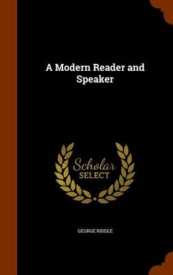 A Modern Reader and Speaker by George Riddle