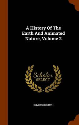 A History of the Earth and Animated Nature, Volume 2 by Oliver Goldsmith
